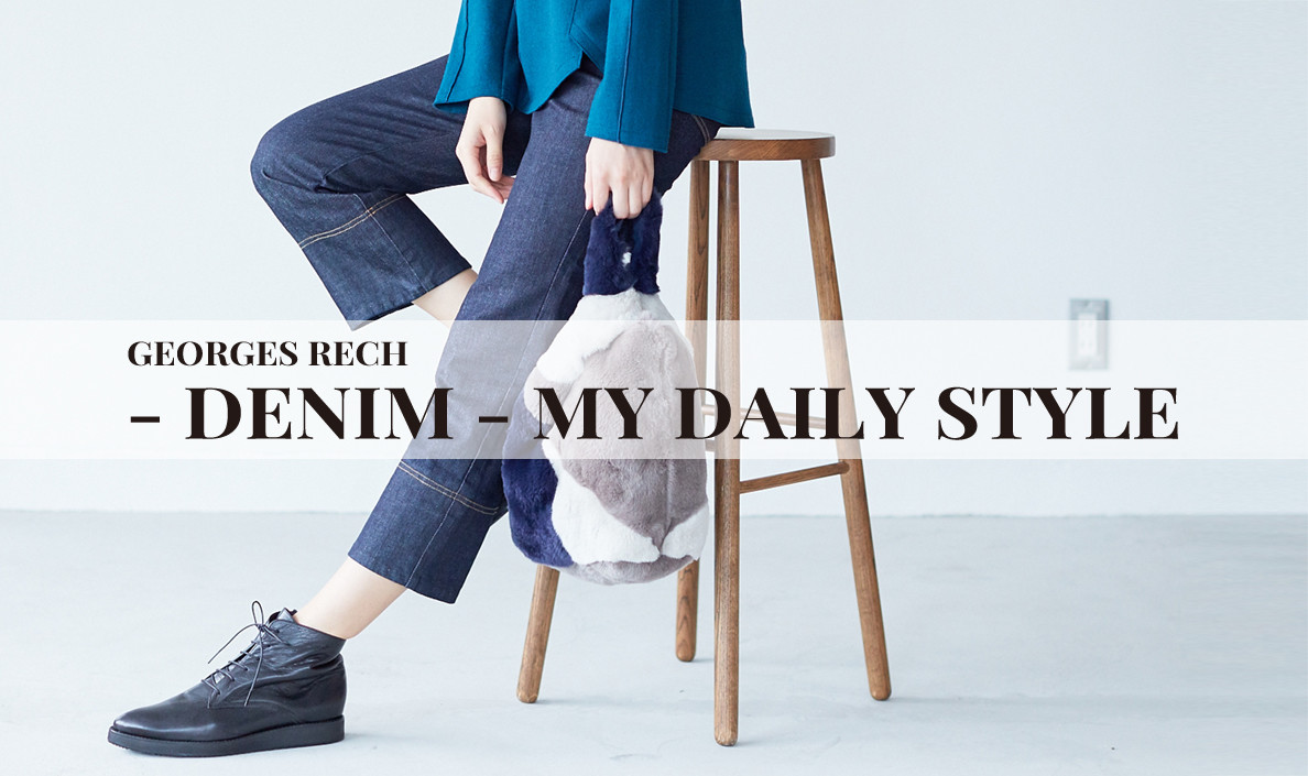 【GEORGES RECH】DENIM MY DAILY STYLE